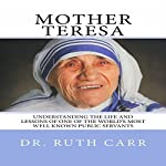 Mother Teresa: Understanding the Life and Lessons of One of the World's Most Well Known Public Servants | Dr Ruth Carr