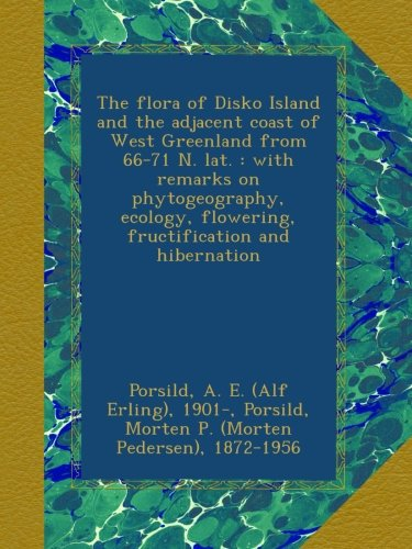 the-flora-of-disko-island-and-the-adjacent-coast-of-west-greenland-from-66-71-n-lat-with-remarks-on-phytogeography-ecology-flowering-fructification-and-hibernation