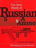 The New World of Russian Small Arms and Ammo, Charlie Cutshaw, 0873649931