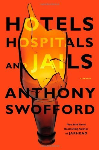 Hotels, Hospitals, and Jails: A Memoir First edition by Swofford, Anthony (2012) Hardcover (Hotels Hospitals And Jails compare prices)