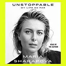 Unstoppable: My Life So Far Audiobook by Maria Sharapova Narrated by Maria Sharapova