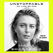 Unstoppable: My Life So Far | Livre audio Auteur(s) : Maria Sharapova Narrateur(s) : Maria Sharapova