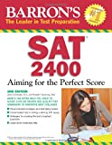 : Barron's SAT 2400: Aiming for the Perfect Score