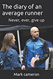 The diary of an average runner: Never, ever, give up