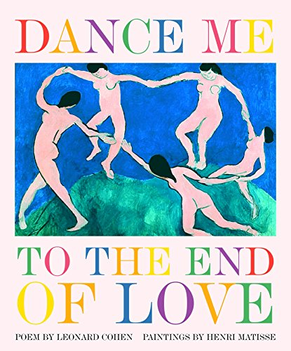 10 years ago, Welcome Books published the star of its Art & Poetry Series, Dance Me to the End of Love, a deliriously romantic song by Leonard Cohen that was brilliantly visualized through the sensual paintings of Henri Matisse. Now for its 10-ye...