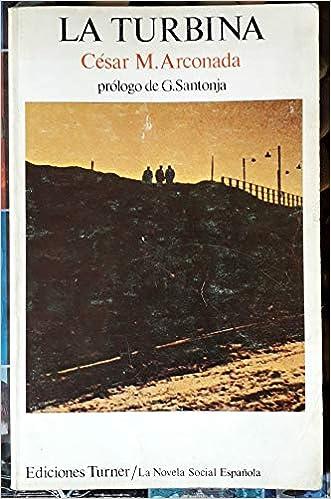 La turbina (La novela social española): Amazon.es: Arconada, César M: Libros en idiomas extranjeros