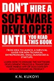 img - for Don't Hire a Software Developer Until You Read this Book: The handbook for tech startups & entrepreneurs (from idea, to build, to product launch and everything in between.) book / textbook / text book