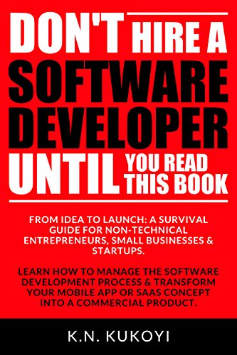 Don't Hire a Software Developer Until You Read this Book: The handbook for tech startups & entrepreneurs (from idea, to build, to product launch and everything in - Women Online Products