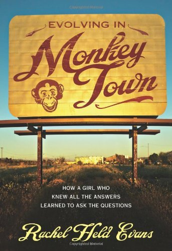 Evolving in Monkey Town: How a Girl Who Knew All the Answers Learned to Ask the Questions by Rachel Held Evans (2010-06-26)