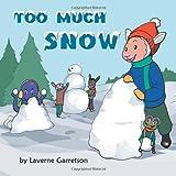 Too Much Snow, Laverne Garretson, 146854781X
