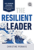 The Resilient Leader: Life Changing Strategies to Overcome Today's Turmoil and Tomorrow's Uncertainty (Ignite Reads)