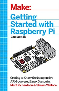 Getting Started with Raspberry Pi: Electronic Projects with Python, Scratch, and Linux by [Richardson, Matt, Wallace, Shawn]