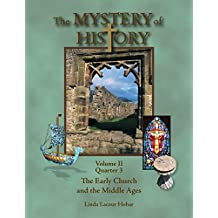The Mystery of History, Volume II, Quarter 3: The Early Church and the Middle Ages (English Edition)