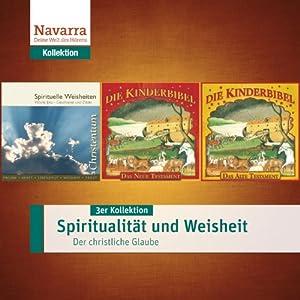 Spiritualität und Weisheit: Der christliche Glaube (3er Kollektion) Hörbuch