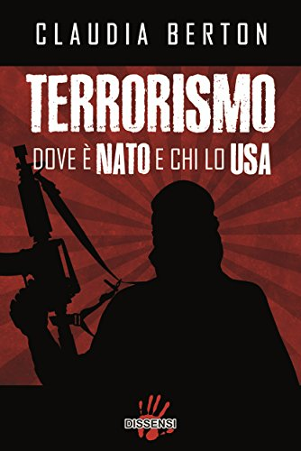Terrorismo. Dove è NATO e chi lo USA (Italian Edition)