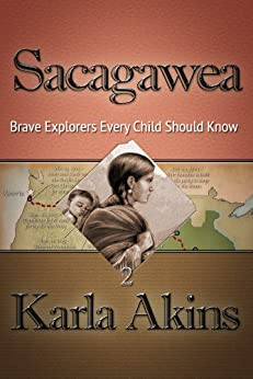Sacagawea (Brave Explorers Every Child Should Know Book 2) by [Akins, Karla]