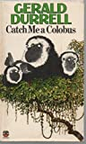 Catch Me a Colobus, Gerald Durrell, 0140043373