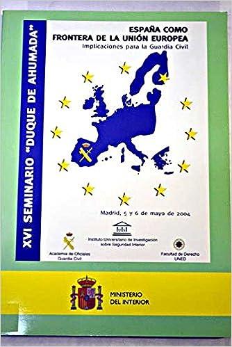 España como frontera de la Unión Europea: implicaciones para la Guardia Civil: Amazon.es: Libros