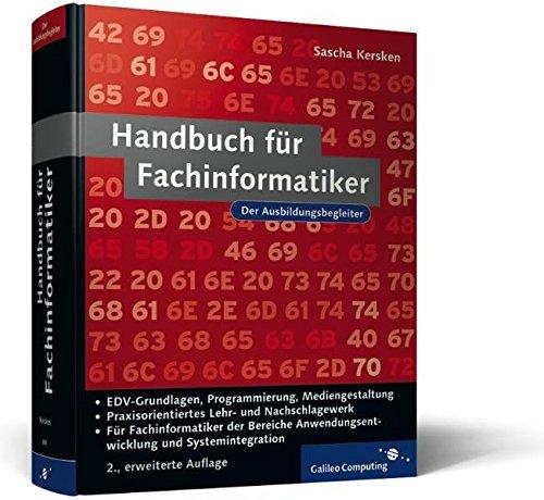 Handbuch für Fachinformatiker: für alle IT-Berufe, Fachrichtung Systemintegration, Anwendungsentwicklung und Mediengestaltung. Inkl. EDV-Grundlagen, ... und Webdesign (Galileo Computing)