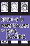 Nothing in Particular, Kate LeDonne, 0977832627