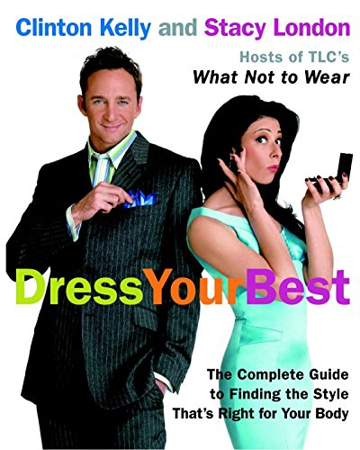 Dress Your Best: The Complete Guide to Finding the Style That's Right for Your Body [Clinton Kelly - Stacy London] (Tapa Blanda)