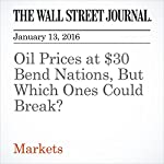 Oil Prices at $30 Bend Nations, But Which Ones Could Break? | Spencer Jakab