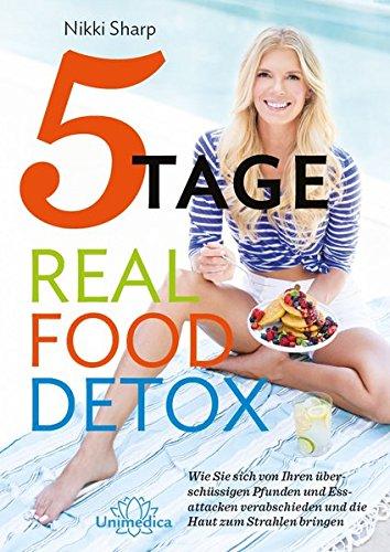 5-Tage-Real Food Detox: Wie Sie sich von ihren überschüssigen Pfunden und Essattacken verabschieden und die Haut zum Strahlen bringen