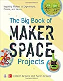 img - for The Big Book of Makerspace Projects: Inspiring Makers to Experiment, Create, and Learn (Electronics) book / textbook / text book