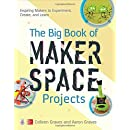 The Big Book of Makerspace Projects: Inspiring Makers to Experiment, Create, and Learn (Electronics)