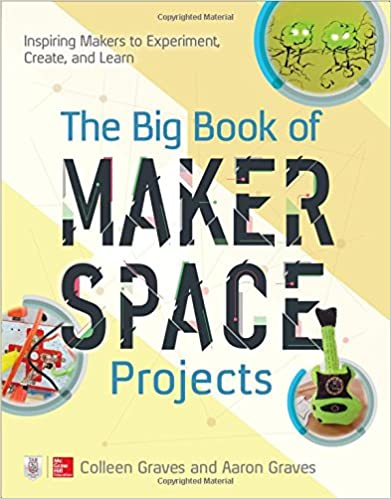 Book The Big Book of Makerspace Projects: Inspiring Makers to Experiment, Create, and Learn (Electronics)
