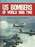 U. S. Bombers of World War II, Robert F. Dorr, 0853689431