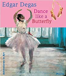 Edgar Degas: Dance Like a Butterfly (Adventures in Art)
