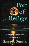 PORT OF REFUGE: A Storm Ketchum Adventure (Storm Ketchum Adventures Book 2)