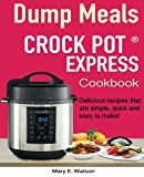 img - for Crock pot Express  Dump Meals Cookbook: Delicious recipes that are simple, quick and easy to make! book / textbook / text book