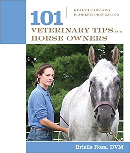101 Veterinary Tips for Horse Owners: Health Care and Problem Prevention (101 Tips) by Brielle Rosa (2007-07-01)