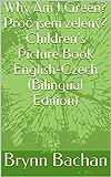 Why Am I Green? Proč jsem zelený? Children's Picture Book English-Czech (Bilingual Edition)