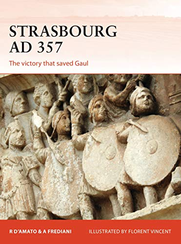 Strasbourg AD 357: The victory that saved Gaul (Campaign Book 336)