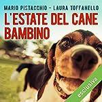 L'estate del cane bambino | Mario Pistacchio,Laura Toffanello
