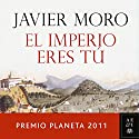 El Imperio eres tú: Premio Planeta 2011 Audiobook by Javier Moro Narrated by Juan Antonio Bernal