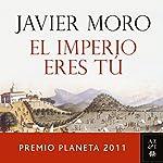 El Imperio eres tú: Premio Planeta 2011 | Javier Moro