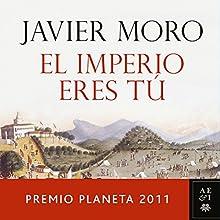 El Imperio eres tú: Premio Planeta 2011   Livre audio Auteur(s) : Javier Moro Narrateur(s) : Juan Antonio Bernal