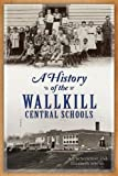 img - for The History of the Wallkill Central Schools by A.J. Schenkman (2013-07-23) book / textbook / text book