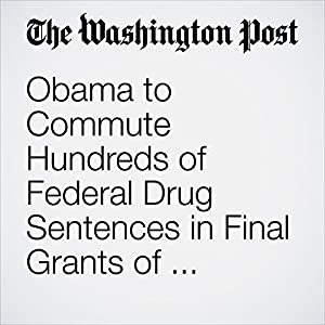 Obama to Commute Hundreds of Federal Drug Sentences in Final Grants of Clemency
