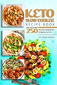 Keto Slow Cooker Recipe Book - Quick and Craveable 250 Keto Slow Cooking Recipes for Beginners and Pros