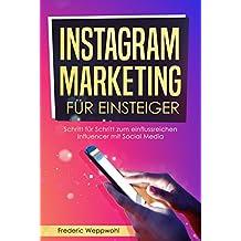 Instagram Marketing für Einsteiger: Schritt für Schritt zum einflussreichen Influencer mit Social Media (German Edition)