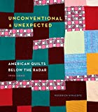img - for Unconventional & Unexpected: American Quilts Below the Radar 1950-2000 book / textbook / text book