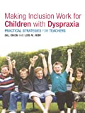 Making Inclusion Work for Children with Dyspraxia: Practical Strategies for Teachers