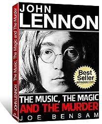 John Lennon Biography: The Music, The Magic & The Murder