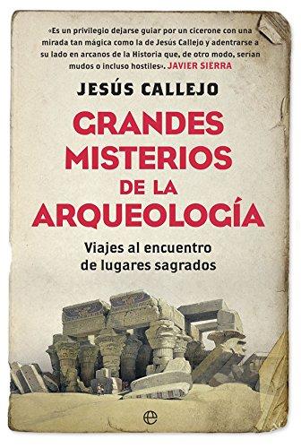 Grandes misterios de la arqueología : viajes al encuentro de lugares sagrados