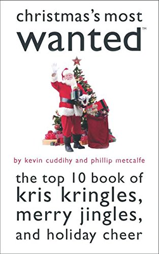Christmas's Most Wanted™: The Top 10 Book of Kris Kringles, Merry Jingles, and Holiday Cheer